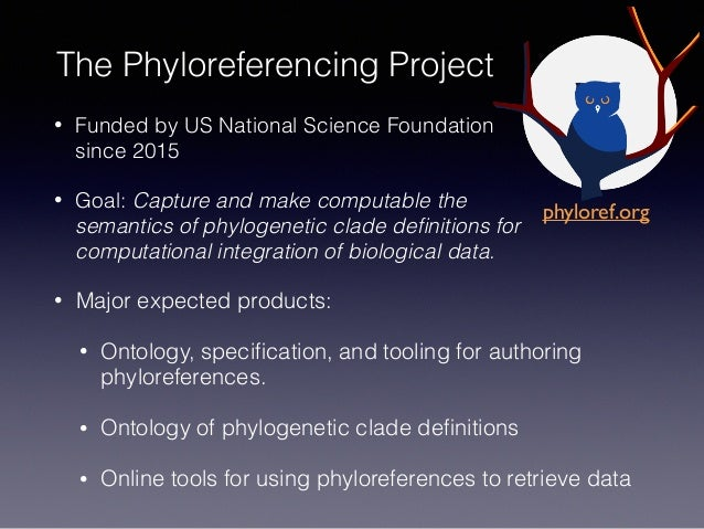 The Phyloreferencing Project • Funded by US National Science Foundation since 2015 • Goal: Capture and make computable the...