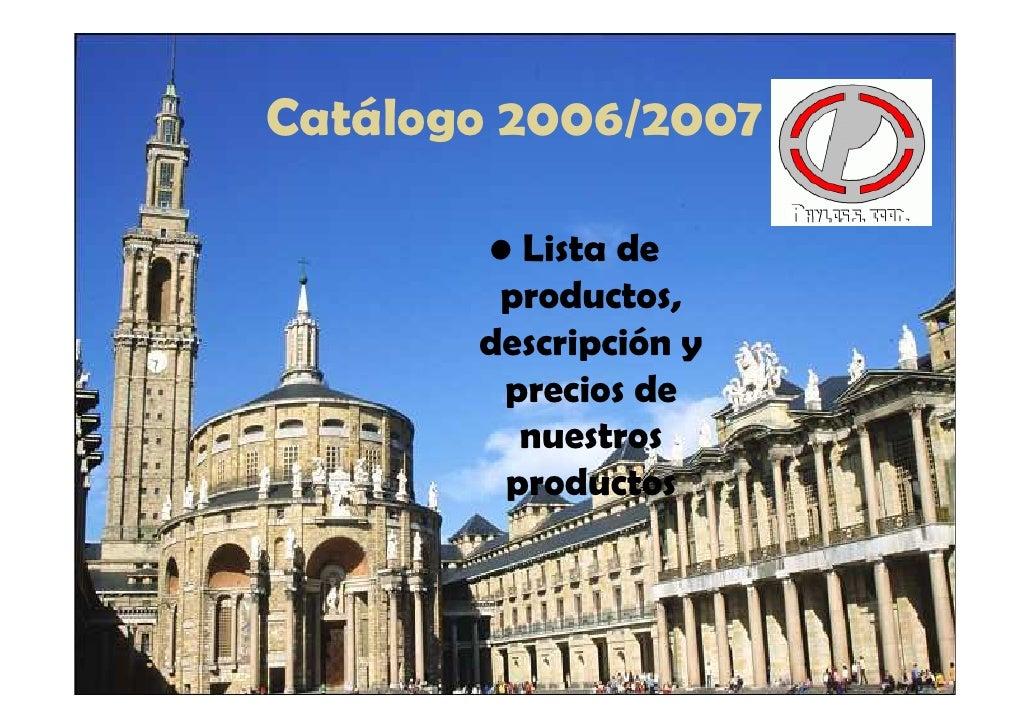 Catálogo 2006/2007         • Lista de         productos,        descripción y         precios de          nuestros        ...