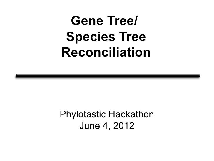 Gene Tree/Species TreeReconciliationPhylotastic Hackathon    June 4, 2012
