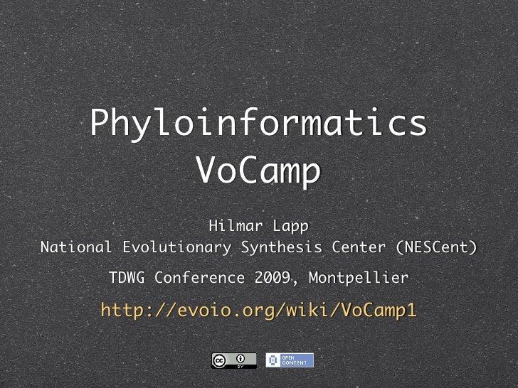 Phyloinformatics          VoCamp                  Hilmar LappNational Evolutionary Synthesis Center (NESCent)       TDWG C...