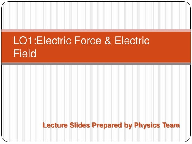 LO1:Electric Force & Electric Field  Lecture Slides Prepared by Physics Team