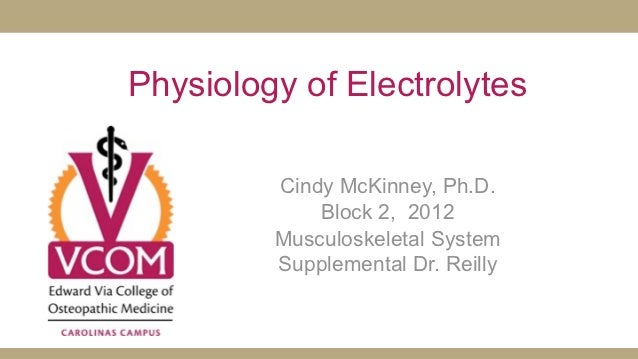 Physiology of Electrolytes         Cindy McKinney, Ph.D.             Block 2, 2012         Musculoskeletal System         ...