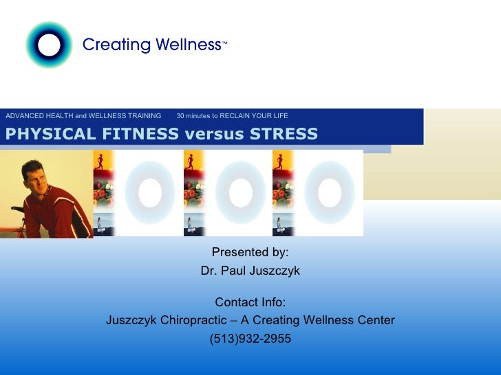 ADVANCED HEALTH and WELLNESS TRAINING 30 minutes to RECLAIN YOUR LIFE PHYSICAL FITNESS versus STRESS Presented by: Dr. Pau...