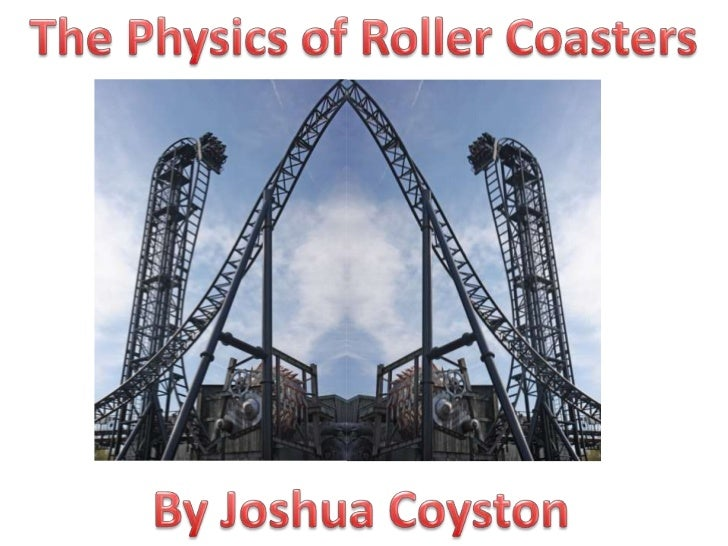 The Physics of Roller Coasters<br />By Joshua Coyston<br />