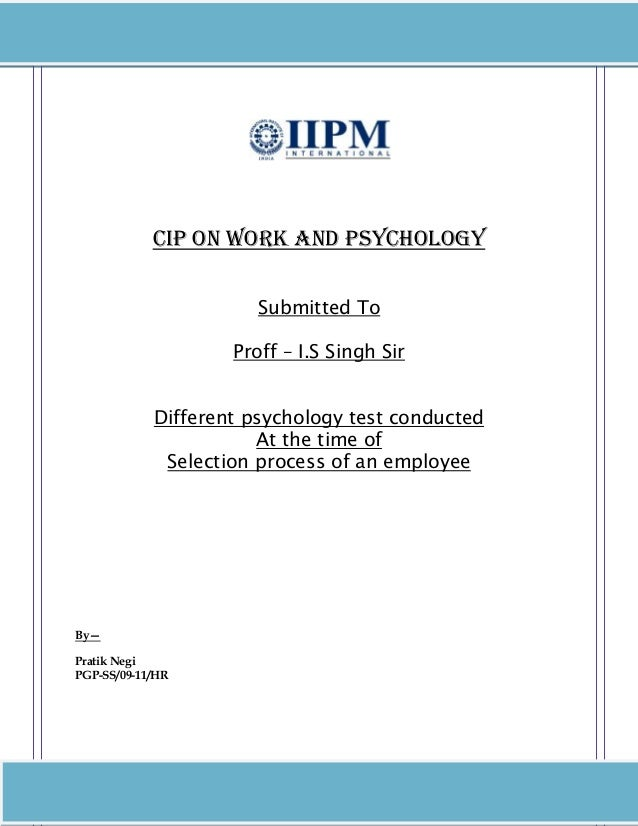 CIP ON WORK AND PSYCHOLOGY Submitted To Proff – I.S Singh Sir Different psychology test conducted At the time of Selection...