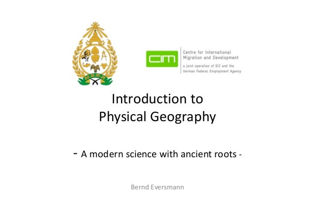 Introduction toPhysical Geography- A modern science with ancient roots -Bernd Eversmann
