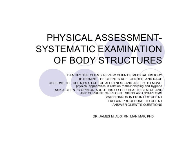 PHYSICAL ASSESSMENT-SYSTEMATIC EXAMINATION   OF BODY STRUCTURES           IDENTIFY THE CLIENT/ REVIEW CLIENT'S MEDICAL HIS...