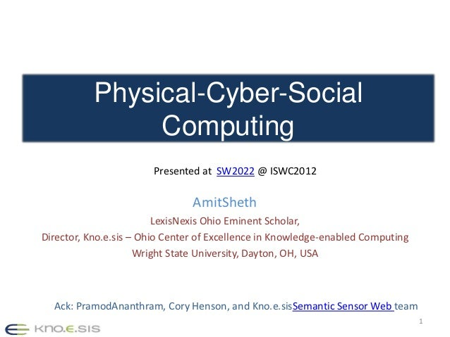 Physical-Cyber-Social                Computing                       Presented at SW2022 @ ISWC2012                       ...