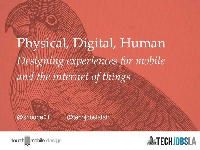 1 @shoobe01 @techjobslafair Physical, Digital, Human Designing experiences for mobile and the internet of things