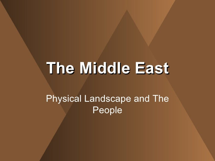 The Middle East Physical Landscape and The People