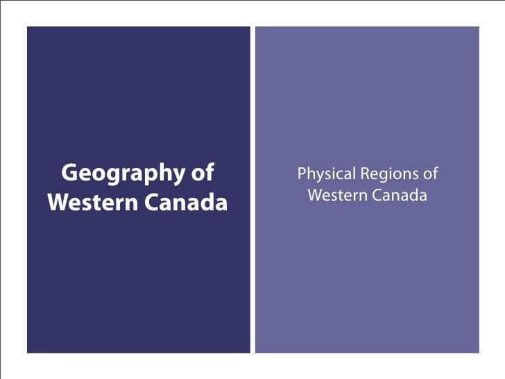 Geography of    Physical Regions of                   Western Canada Western Canada