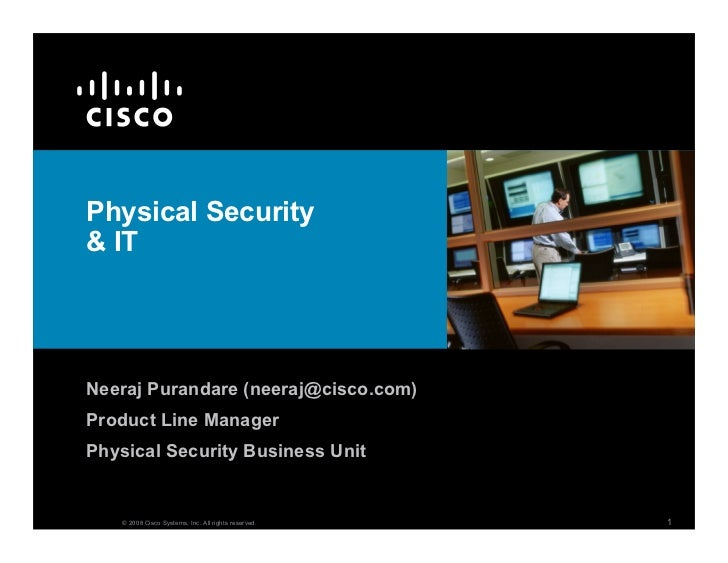 Physical Security  IT     Neeraj Purandare (neeraj@cisco.com) Product Line Manager Physical Security Business Unit        ...