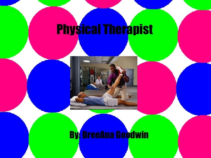 Physical Therapist By: BreeAna Goodwin