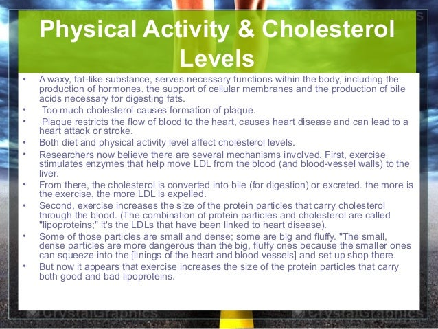 June 16, 2013 12Physical Activity & CholesterolLevels• A waxy, fat-like substance, serves necessary functions within the b...