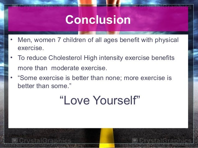 June 16, 2013 15Conclusion• Men, women 7 children of all ages benefit with physicalexercise.• To reduce Cholesterol High i...