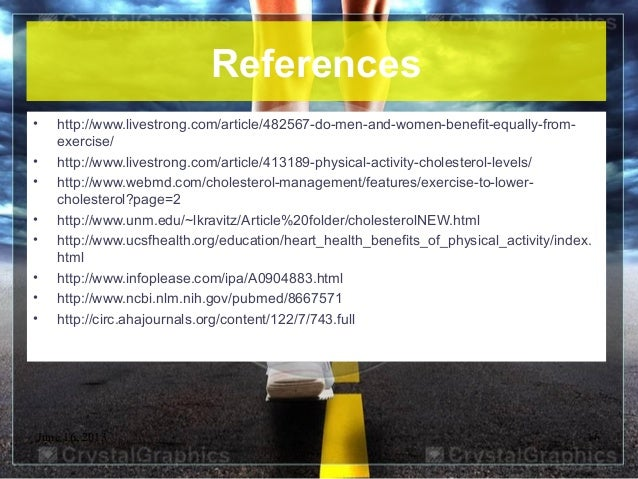 June 16, 2013 16References• http://www.livestrong.com/article/482567-do-men-and-women-benefit-equally-from-exercise/• http...