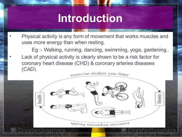 June 16, 2013 2Introduction• Physical activity is any form of movement that works muscles anduses more energy than when re...