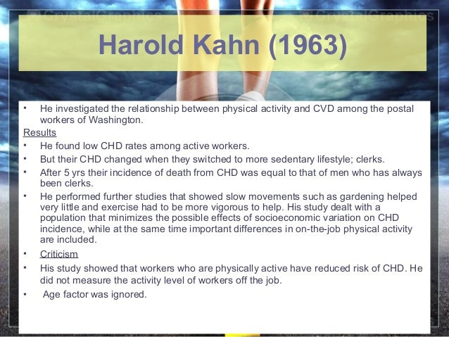 June 16, 2013 5• He investigated the relationship between physical activity and CVD among the postalworkers of Washington....