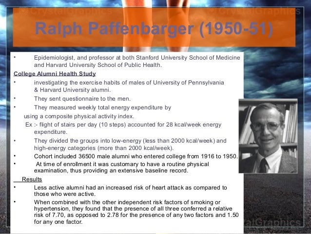 June 16, 2013 6Ralph Paffenbarger (1950-51)• Epidemiologist, and professor at both Stanford University School of Medicinea...