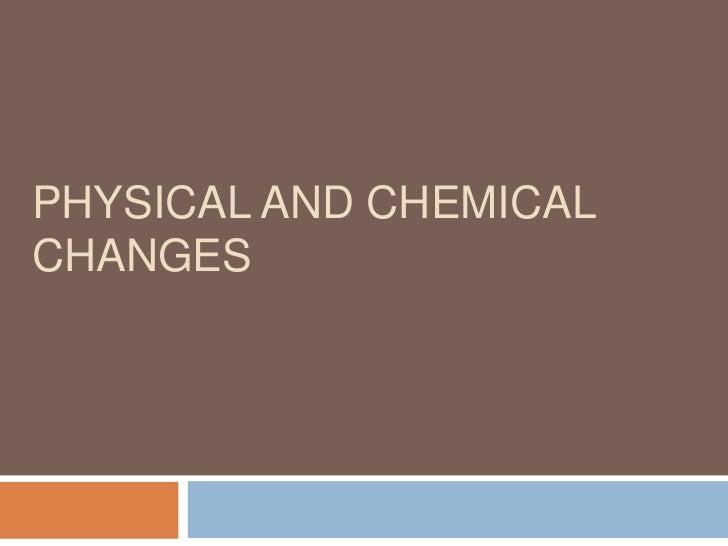observation of physical and chemical change in daily life An example of a physical change in daily life is melting ice,  i think the chemical changes in daily life is digestive system because it breaks down food and.