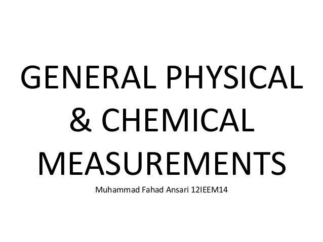 GENERAL PHYSICAL  & CHEMICAL MEASUREMENTS    Muhammad Fahad Ansari 12IEEM14