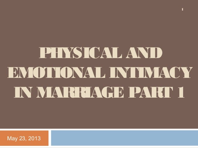 PHYSICAL ANDEMOTIONAL INTIMACYIN MARRIAGE PART 1May 23, 20131