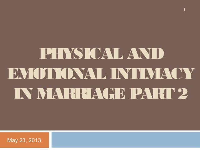PHYSICAL ANDEMOTIONAL INTIMACYIN MARRIAGE PART 2May 23, 20131