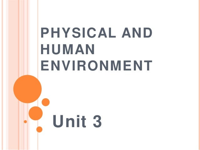 PHYSICAL ANDHUMANENVIRONMENT Unit 3
