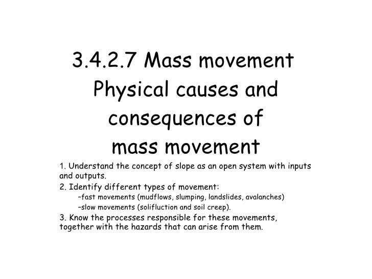 3.4.2.7 Mass movement      Physical causes and        consequences of        mass movement 1. Understand the concept of sl...