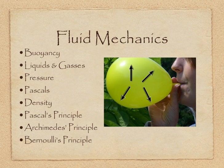 Fluid Mechanics•Buoyancy•Liquids & Gasses•Pressure•Pascals•Density•Pascal's Principle•Archimedes' Principle•Bernoulli's Pr...