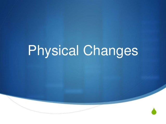 Physical Changes  S