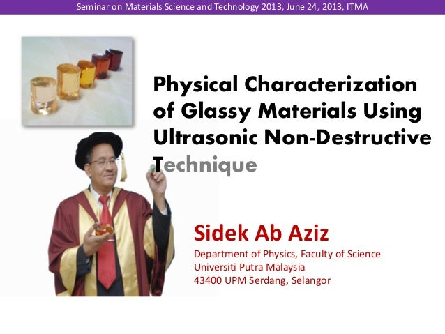 Physical Characterization of Glassy Materials Using Ultrasonic Non-Destructive Technique Sidek Ab Aziz Department of Physi...