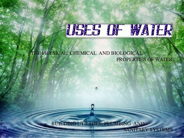 THE PHYSICAL, CHEMICAL AND BIOLOGICAL                             PROPERTIES OF WATER      BUILDING UTILITIES: PLUMBING AN...