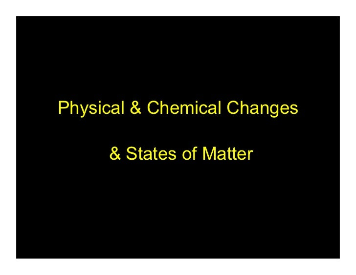 Physical & Chemical Changes     & States of Matter