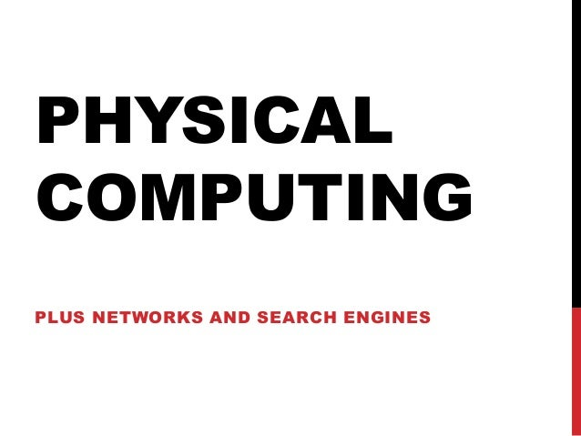 PHYSICAL COMPUTING PLUS NETWORKS AND SEARCH ENGINES