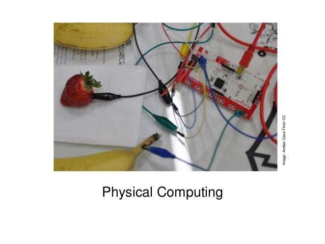Physical Computing  Image: Amber Case Flickr CC
