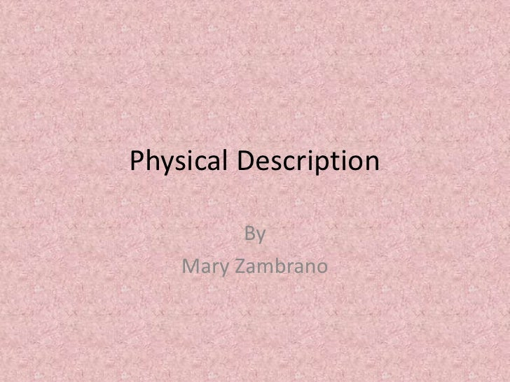 Physical Description<br />By<br />Mary Zambrano<br />