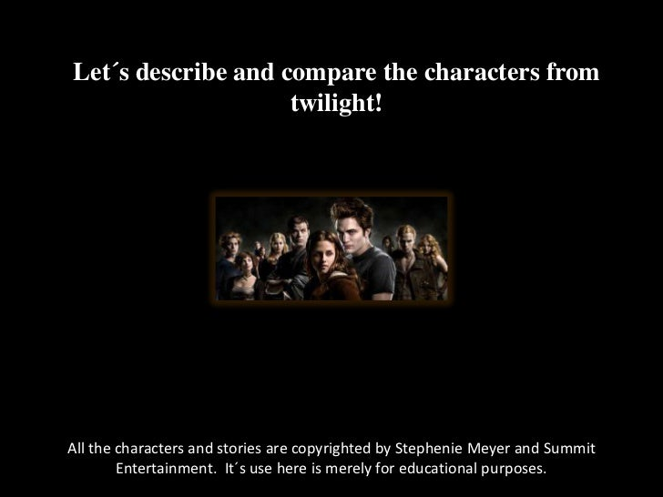 Let´s describe and compare the characters from twilight!<br />All the characters and stories are copyrighted by Stephenie ...
