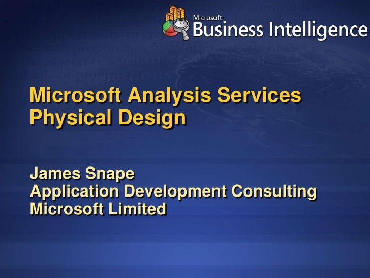 Microsoft Analysis Services Physical Design  James Snape Application Development Consulting Microsoft Limited