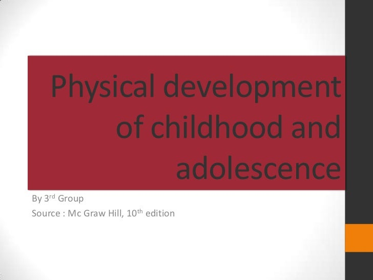 Physical development         of childhood and              adolescenceBy 3rd GroupSource : Mc Graw Hill, 10th edition