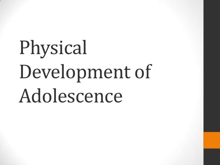 physical developments in adolescence During these years of rapid physical growth, adolescents may be somewhat  awkward or clumsy as they get used to longer limbs and bigger bodies their  brains.