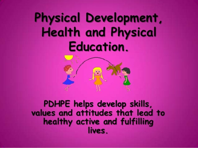 Physical development, health and physical education