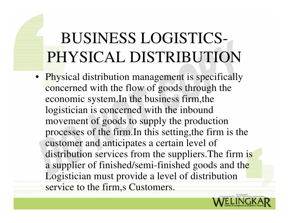 logistics and phyical distribution Free essay: an organization focuses on many aspects and strategies that address customers' needs and wants the organization develops a product that includes.