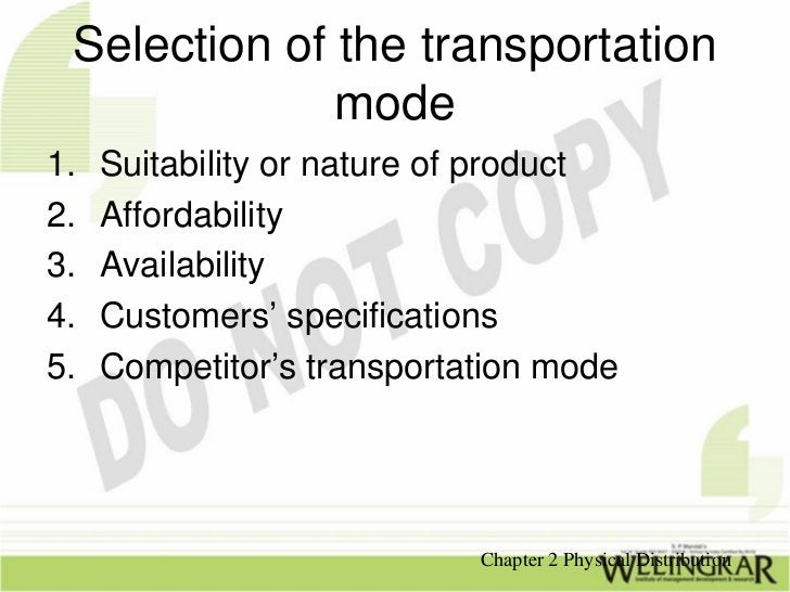 Selection of the transportation              mode1.   Suitability or nature of product2.   Affordability3.   Availability4...