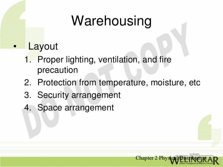 Warehousing•   Layout    1. Proper lighting, ventilation, and fire       precaution    2. Protection from temperature, moi...