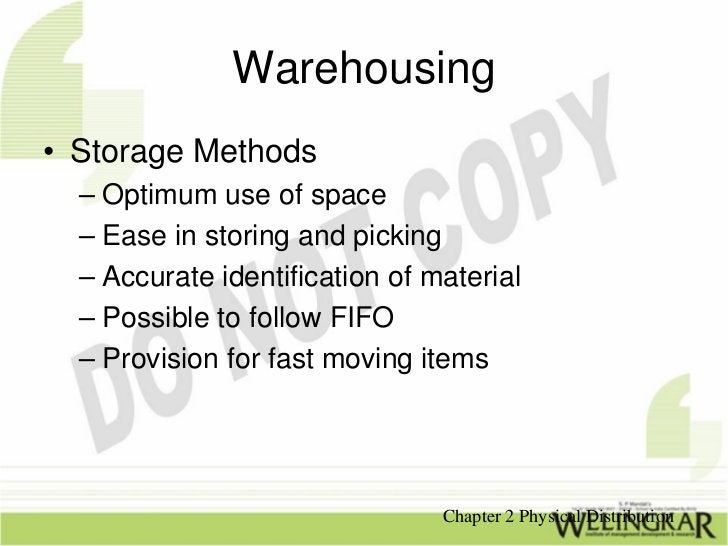 Warehousing• Storage Methods  – Optimum use of space  – Ease in storing and picking  – Accurate identification of material...