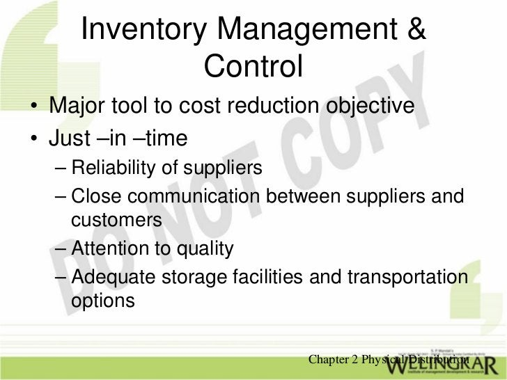 Inventory Management &              Control• Major tool to cost reduction objective• Just –in –time  – Reliability of supp...
