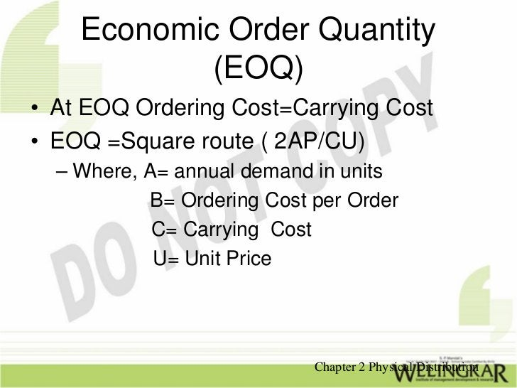 Economic Order Quantity            (EOQ)• At EOQ Ordering Cost=Carrying Cost• EOQ =Square route ( 2AP/CU)  – Where, A= ann...