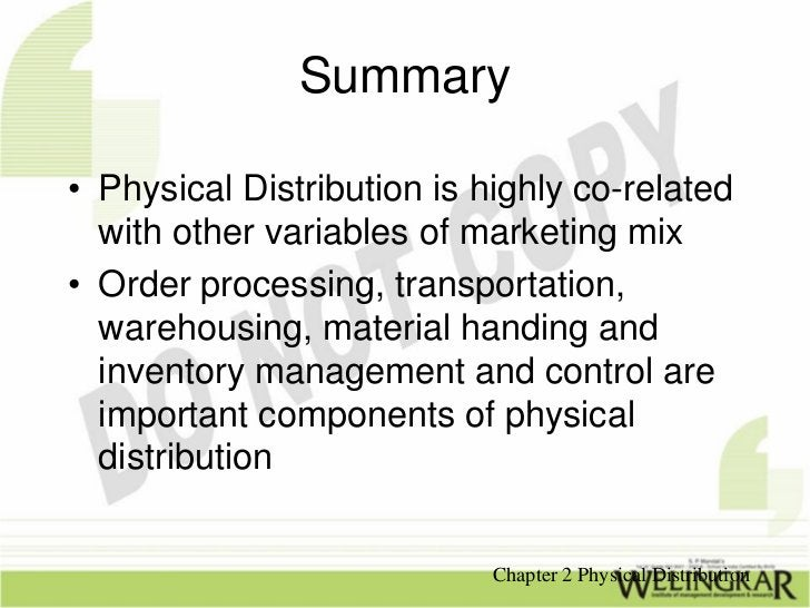Summary• Physical Distribution is highly co-related  with other variables of marketing mix• Order processing, transportati...