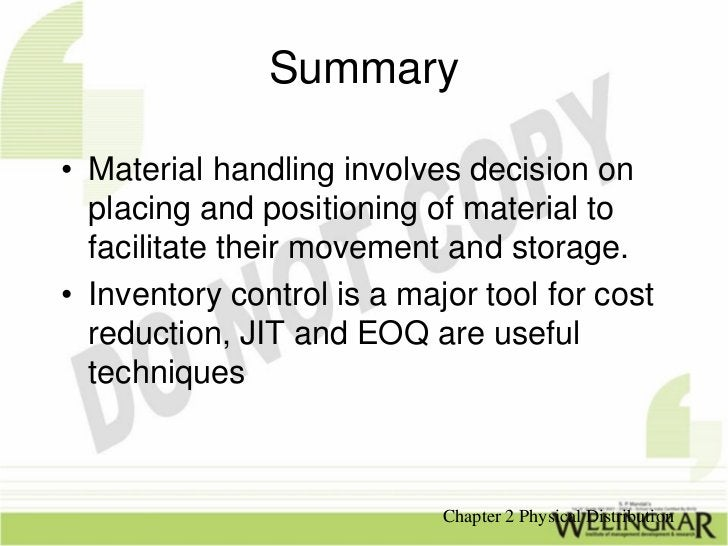 Summary• Material handling involves decision on  placing and positioning of material to  facilitate their movement and sto...